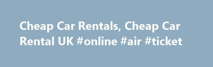 Cheap Car Rentals, Cheap Car Rental UK #online #air #ticket http://cheap.nef2.com/cheap-car-rentals-cheap-car-rental-uk-online-air-ticket/  #cheap rent a car # Cheap Car Rentals Immediately on reaching a particular destination one needs an efficient and affordable car rental service to accomplish the purpose of travel. Hertz has been providing real cheap car rentals to travelers across the globe for almost a century, operating in more than 150 countries. As it is, their rates are competitive…