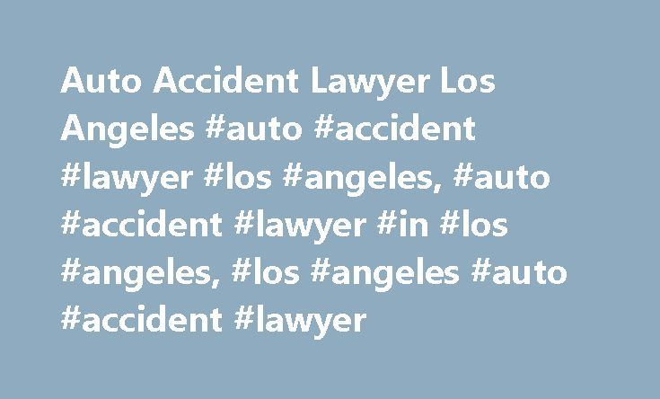 Auto Accident Lawyer Los Angeles #auto #accident #lawyer #los #angeles, #auto #accident #lawyer #in #los #angeles, #los #angeles #auto #accident #lawyer http://uganda.nef2.com/auto-accident-lawyer-los-angeles-auto-accident-lawyer-los-angeles-auto-accident-lawyer-in-los-angeles-los-angeles-auto-accident-lawyer/  Auto Accident Lawyer Los Angeles The Law Offices of Farhad Hamdam, Los Angeles automobile accident attorney . is committed to providing you with the kind of high-quality legal…