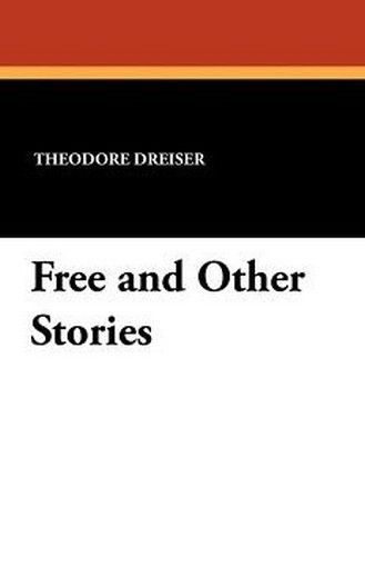 Free and Other Stories, by Theodore Dreiser (Paperback)