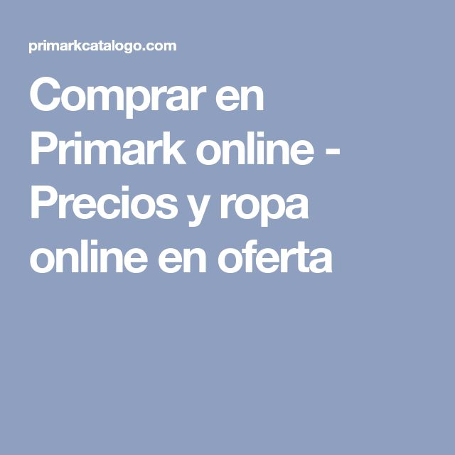 Comprar en Primark online - Precios y ropa online en oferta
