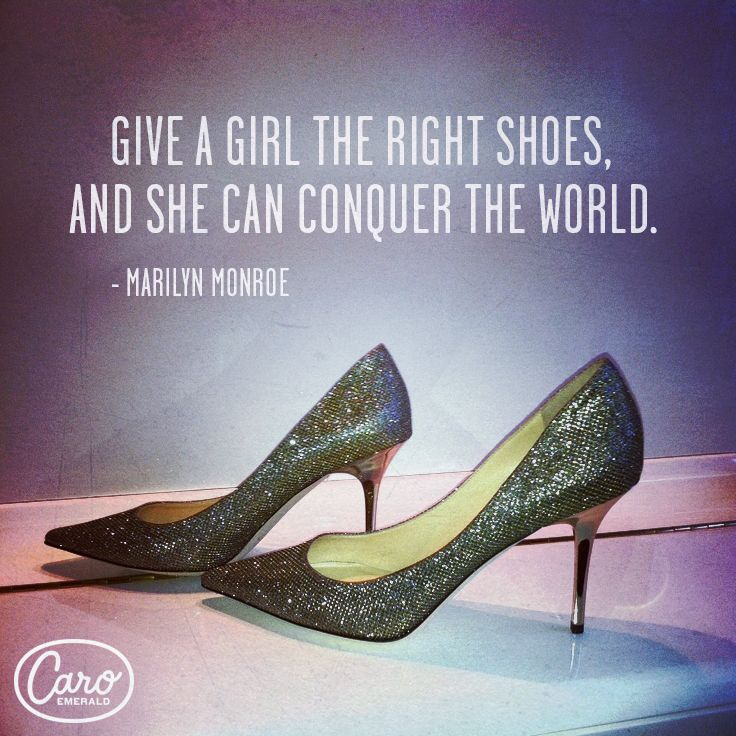 """""""Give a girl the right shoes, and she can conquer the world."""" -Marilyn Monroe"""