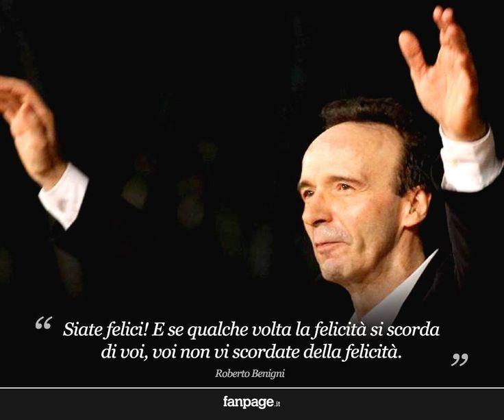 Non scordatevi della #felicità. Roberto Benigni