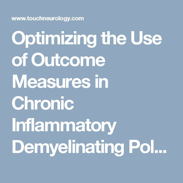 Optimizing the Use of Outcome Measures in Chronic Inflammatory Demyelinating Polyneuropathy | Touch Neurology | Independent Insight for Medical Specialists