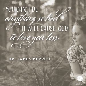 """""""You can't do anything so bad it will cause God to love you less.""""  Dr. James Merritt // Jesus specializes in mending messed-up people.  If you're willing to admit you've messed up, you'll love the rest of today's devotion."""