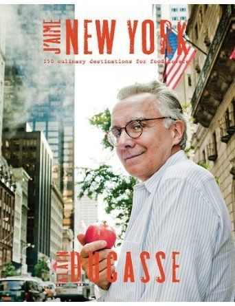 J'aime New York: 150 Culinary Destinations for Food Lovers by Alain Ducasse