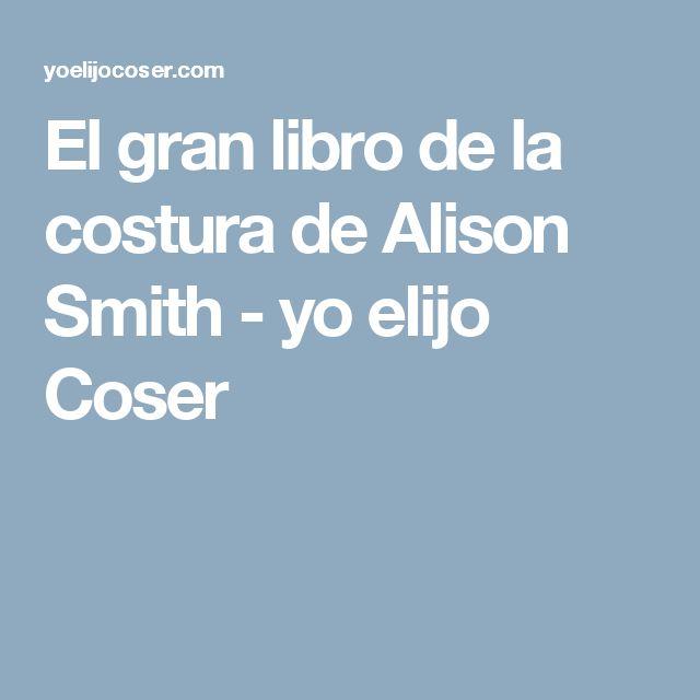 El gran libro de la costura de Alison Smith - yo elijo Coser