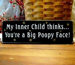 Inner Child: Funnies Stories, Woods Signs, Folk Art, Big Poopi, Funnies Photo, Poopi Faces, Primitives Signs, Inner Child, True Stories