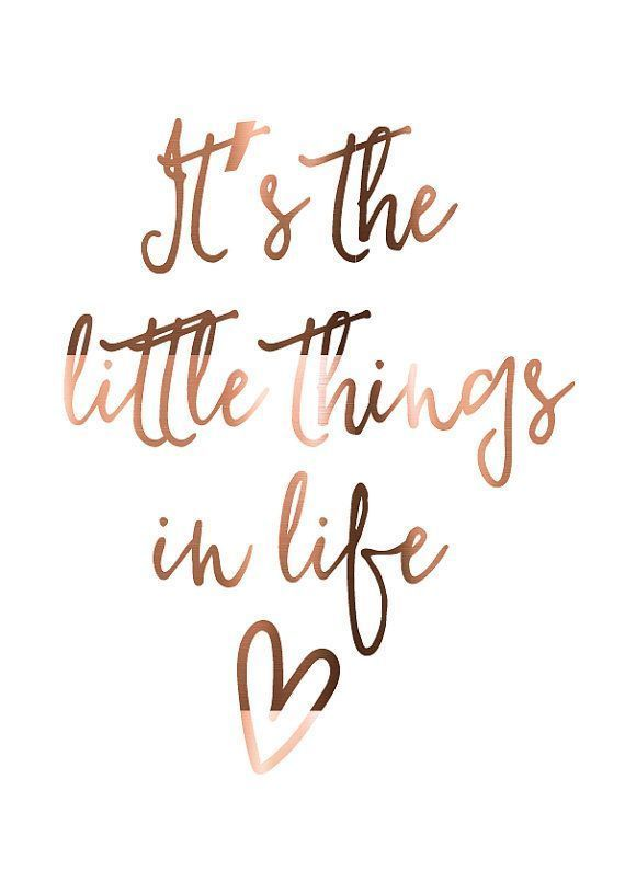 """Rose gold writing - """"it's the little things in life"""""""