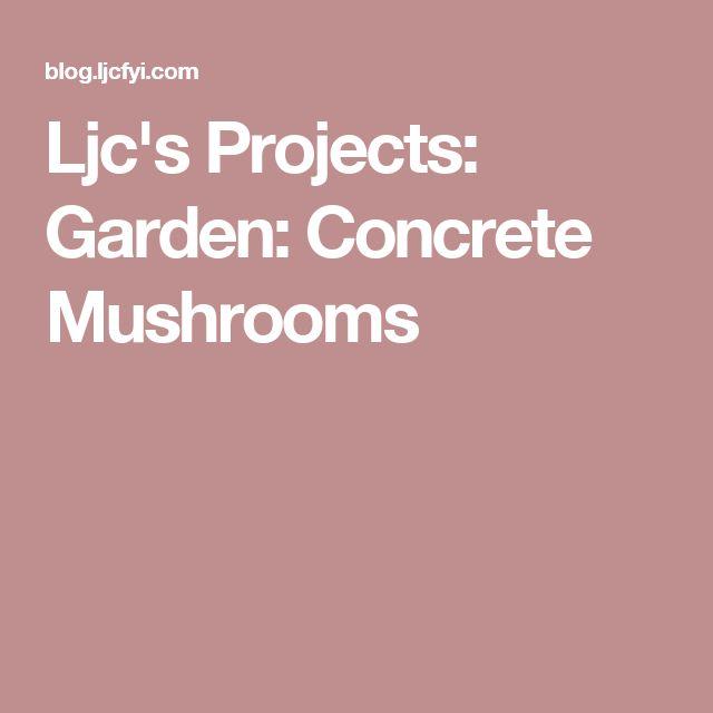 Ljc's Projects: Garden: Concrete Mushrooms