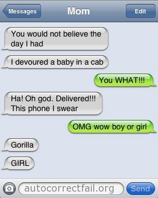 Oh the things I've had autocorrected....saw the mistake....couldn't stop laughing....so I sent it anyway WITH autocorrect--(See pin above about laughing at myself before I send texts...)