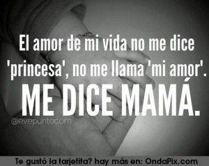 El amor de mi vida me dice Mamá