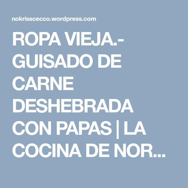 ROPA VIEJA.- GUISADO DE CARNE DESHEBRADA CON PAPAS | LA COCINA DE NORA (cocina mexicana)