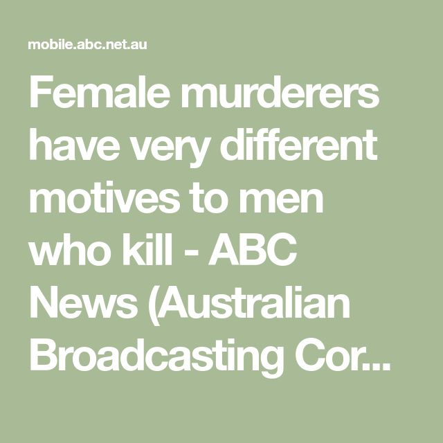 Female murderers have very different motives to men who kill - ABC News (Australian Broadcasting Corporation)