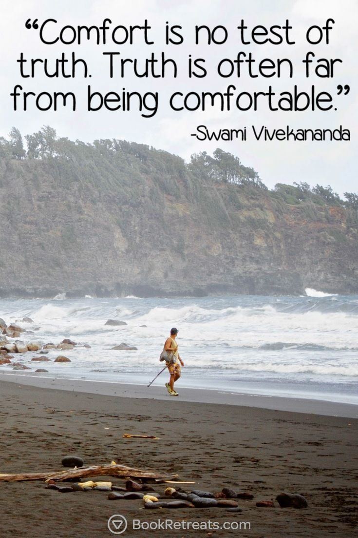 """Comfort is no test of truth. Truth is often far from being comfortable."" Life-changing meditation quotes by Swami Vivekananda and other teachers here: https://bookretreats.com/blog/101-quotes-will-change-way-look-meditation"