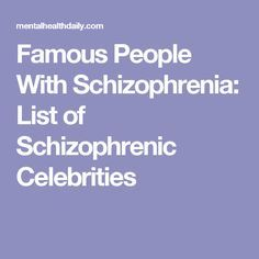 Famous People With Schizophrenia: List of Schizophrenic Celebrities
