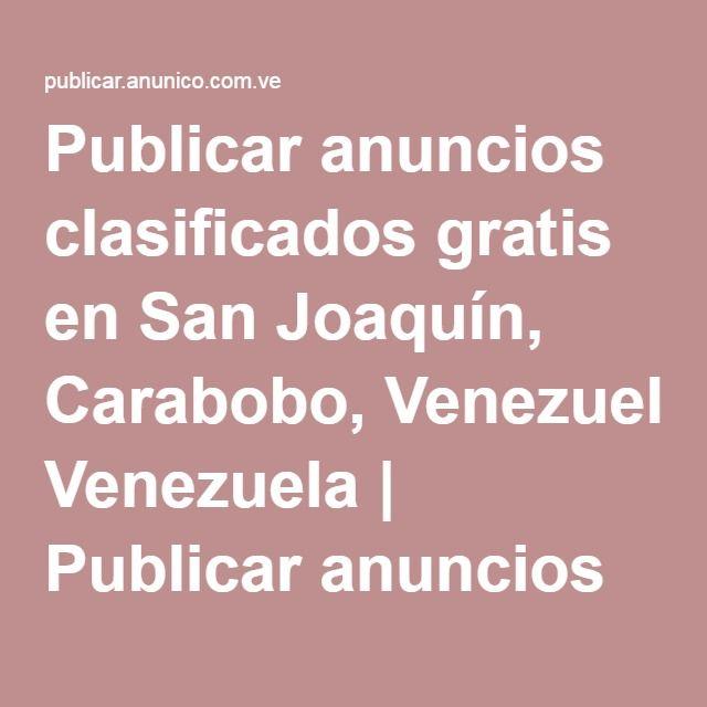 Publicar anuncios clasificados gratis en San Joaquín, Carabobo, Venezuela | Publicar anuncios gratis