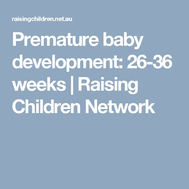 Premature baby development: 26-36 weeks | Raising Children Network