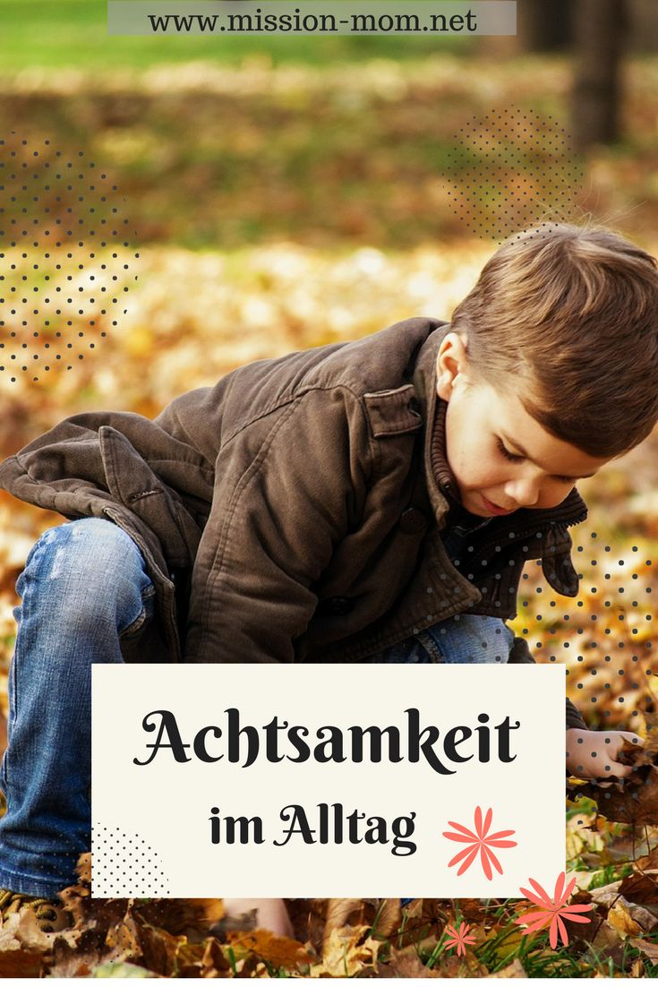 Achtsamkeit zu lernen wird immer bedeutender in unserer Welt? Hier habe ich tolle Übungen und Tipps für dich und dein Kind.