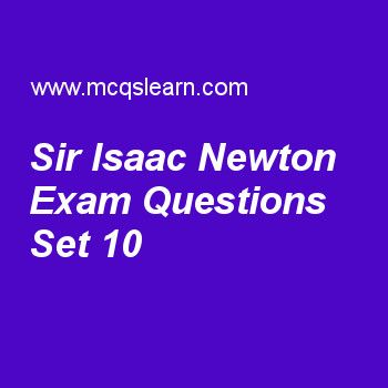 Practice test on sir isaac newton, general knowledge quiz 10 online. Practice GK exam's questions and answers to learn sir isaac newton test with answers. Practice online quiz to test knowledge on sir isaac newton, printing press, atlantic ocean facts, inverted microscope, niels bohr worksheets. Free sir isaac newton test has multiple choice questions as sir isaac newton died in, answers key with choices as 1739, 1726, 1746 and 1735 to test study skills. For learning, practice online...