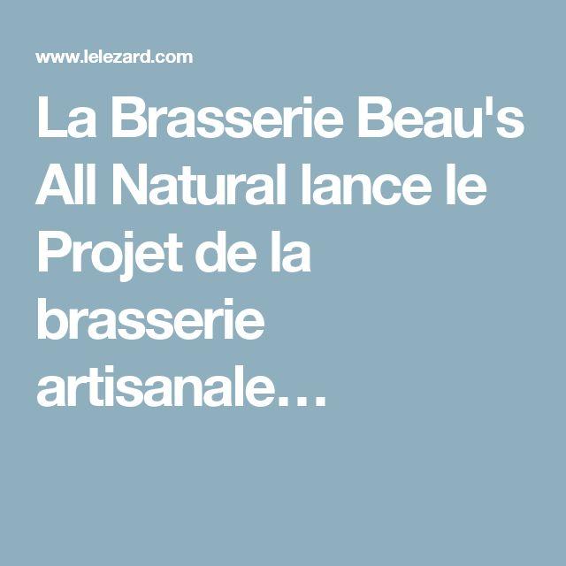 La Brasserie Beau's All Natural lance le Projet de la brasserie artisanale…