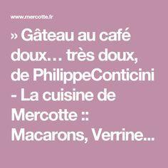 » Gâteau au café doux… très doux, de PhilippeConticini - La cuisine de Mercotte :: Macarons, Verrines, … et chocolat