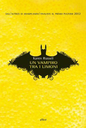 Un vampiro tra i limoni - Karen Russell , Elliot edizioni (li amo quelli di Elliot!)