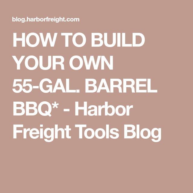 HOW TO BUILD YOUR OWN 55-GAL. BARREL BBQ* - Harbor Freight Tools Blog