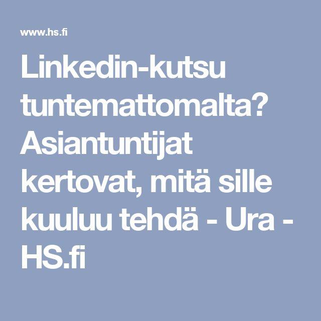 Linkedin-kutsu tuntemattomalta? Asiantuntijat kertovat, mitä sille kuuluu tehdä - Ura - HS.fi