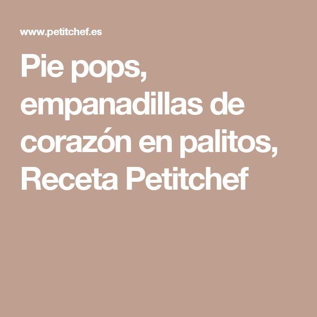 Pie pops, empanadillas de corazón en palitos, Receta Petitchef