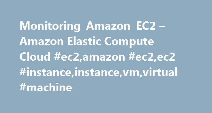 Monitoring Amazon EC2 – Amazon Elastic Compute Cloud #ec2,amazon #ec2,ec2 #instance,instance,vm,virtual #machine http://canada.nef2.com/monitoring-amazon-ec2-amazon-elastic-compute-cloud-ec2amazon-ec2ec2-instanceinstancevmvirtual-machine/  Monitoring Amazon EC2 Monitoring is an important part of maintaining the reliability, availability, and performance of your Amazon Elastic Compute Cloud (Amazon EC2) instances and your AWS solutions. You should collect monitoring data from all of the parts…