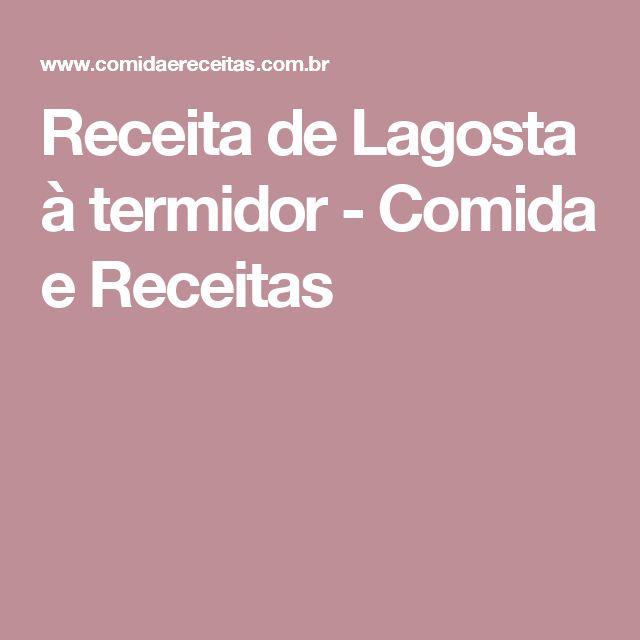Receita de Lagosta à termidor - Comida e Receitas