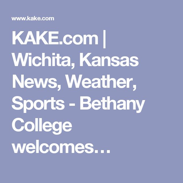 KAKE.com | Wichita, Kansas News, Weather, Sports - Bethany College welcomes…