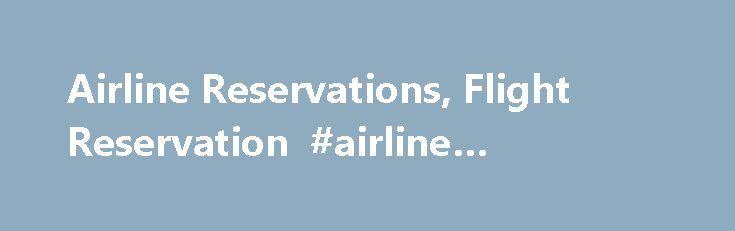 Airline Reservations, Flight Reservation #airline #discounts http://flight.remmont.com/airline-reservations-flight-reservation-airline-discounts-2/  #airline discounts # AAA Can Make Your Airline Reservations � Effortless When it comes time to book a flight, do you ever get stuck thinking about the best way to... Read more >