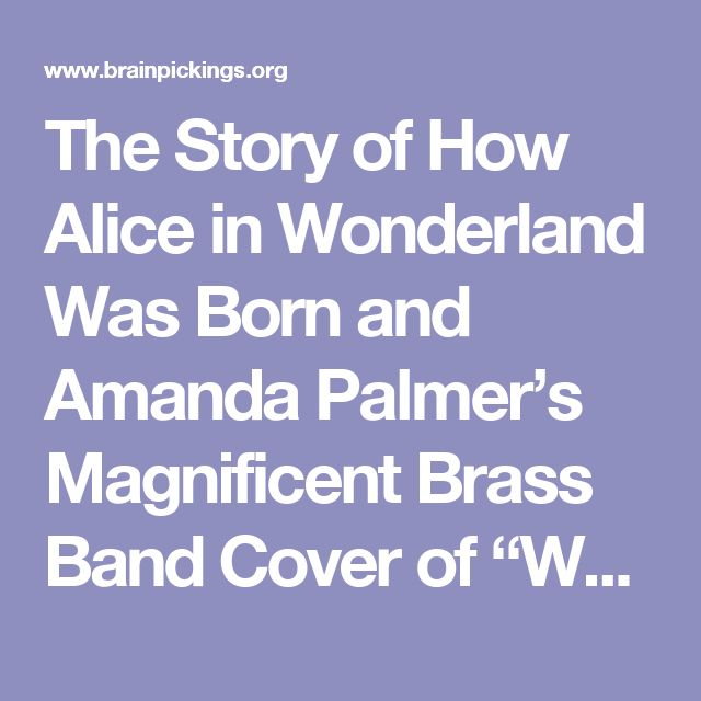 """The Story of How Alice in Wonderland Was Born and Amanda Palmer's Magnificent Brass Band Cover of """"White Rabbit"""" – Brain Pickings"""