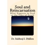 Soul and Reincarnation: What Happens to Soul at the Time of Death (Self-help and Spiritual Series) (Kindle Edition)By Dr. Sukhraj S Dhillon