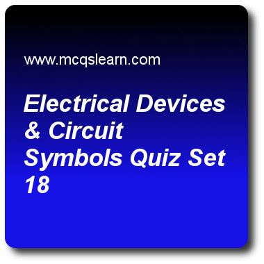 Electrical Devices & Circuit Symbols Quizzes: O level chemistry Quiz 18 Questions and Answers - Practice chemistry quizzes based questions and answers to study electrical devices & circuit symbols quiz with answers. Practice MCQs to test learning on electrical devices and circuit symbols, valency and chemical formula, chemical symbols, kinetic theory, salts: hydrogen of acids quizzes. Online electrical devices & circuit symbols worksheets has study guide as battery is, answer key with…