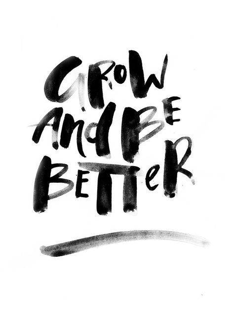 Grow and be better.