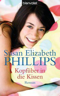 """""""Kopfüber in die Kissen"""" von Susan Elizabeth Phillips ... wirklich alle Bücher der Schriftstellerin sind witzig, kurzweilig und kann ich immer wieder lesen...."""