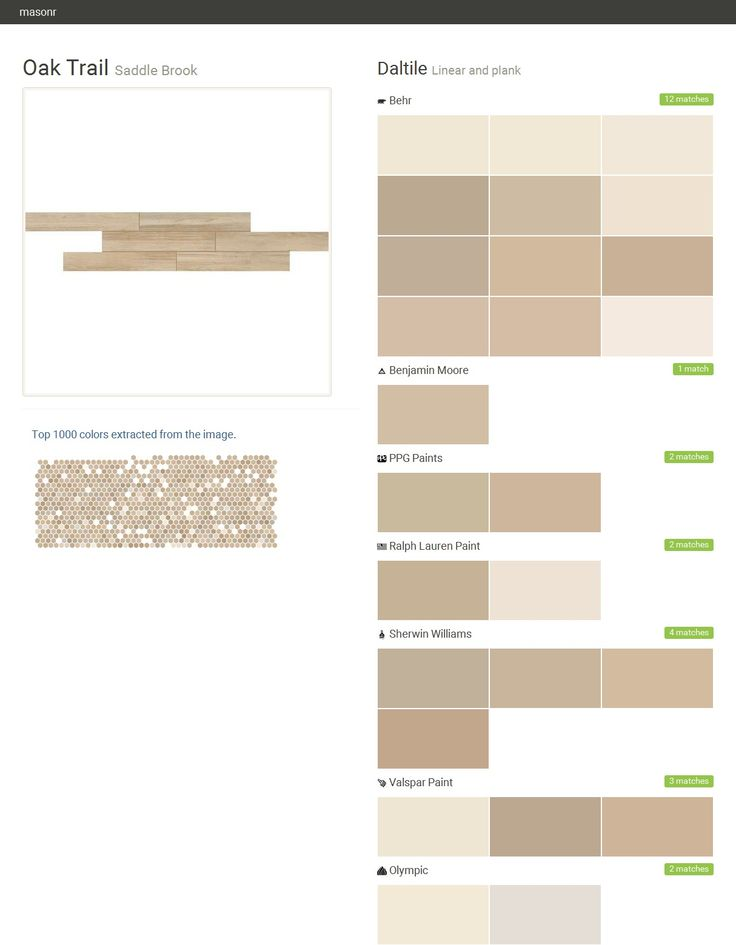 Oak Trail. Saddle Brook. Linear and plank. Daltile. Behr. Benjamin Moore. PPG Paints. Ralph Lauren Paint. Sherwin Williams. Valspar Paint. Olympic. Click the gray Visit button to see the matching paint names.