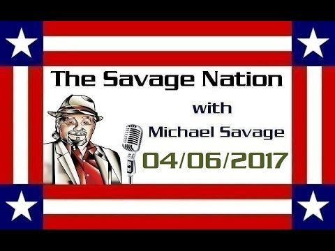 The Savage Nation with Michael Savage - April 06 2017 [HOUR 2, HOUR 3]