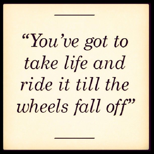Quote Till The Wheels Fall Off