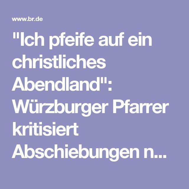 """""""Ich pfeife auf ein christliches Abendland"""": Würzburger Pfarrer kritisiert Abschiebungen nach Afghanistan"""