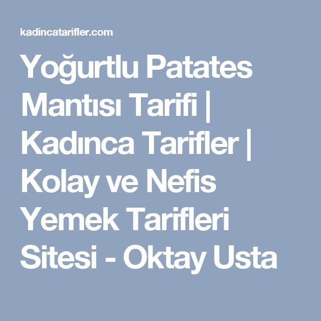 Yoğurtlu Patates Mantısı Tarifi | Kadınca Tarifler | Kolay ve Nefis Yemek Tarifleri Sitesi - Oktay Usta