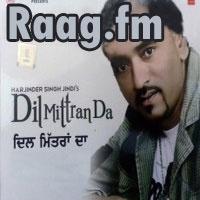 Artist : Harjinder Singh Raj  Album : Dil Mittran Da Tracks : 9 Rating : 7.8750 Released : 2013 Tag's : Punjabi, Dil Mitran Da (Ft.Aman Singh) Harjinder Singh Raj, Dil Mittran Da-Harjinder Singh Raj, Dil Mittran Da By Harjinder Singh Raj, Harjinder Singh Raj – Dil Mittran Da album download, Harjinder Singh Raj – Dil Mittran Da full album download, Harjinder Singh Raj – Dil Mittran Da full mp3 album download,  http://music.raag.fm/Punjabi/songs-38256-Dil_Mittran_Da-Harjinder_Singh_Raj