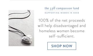 J Jill Compassion Fund. Supporting women in need. Shop now.