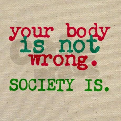 This is a very powerful quote to me because it just states that society has a big say in how people look at themselves and how society effects our self confidence
