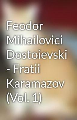 "Citește ""Feodor Mihailovici Dostoievski - Fratii Karamazov (Vol. 1)"""