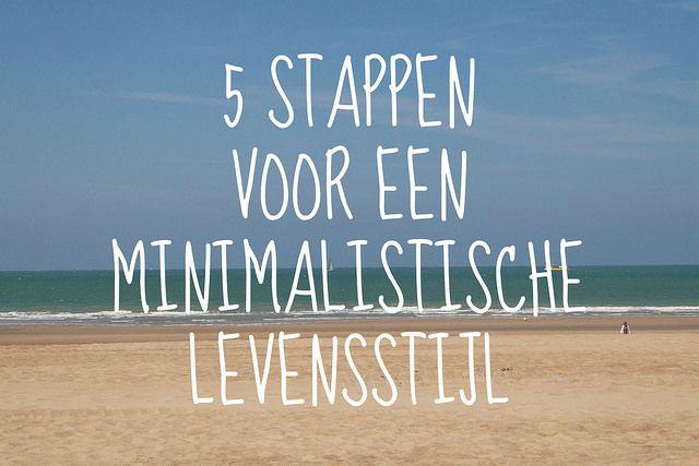Streef jij ook een minimalistische levensstijl na? Met deze 5 stappen ben je al aardig op weg.