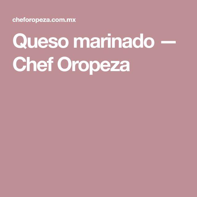 Queso marinado — Chef Oropeza