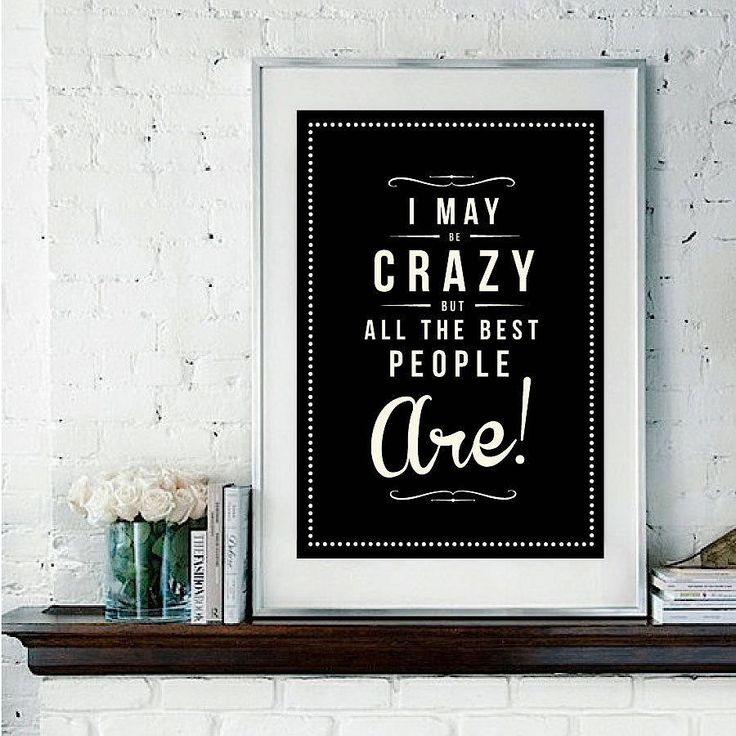 All the best people are just a bit crazy :)